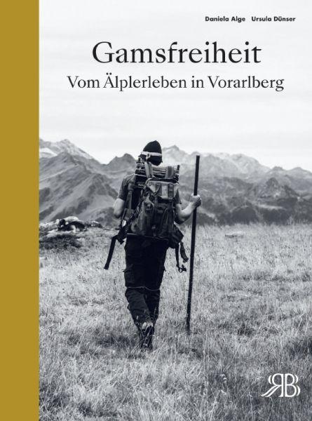 Gamsfreiheit. Vom Älplerleben in Vorarlberg